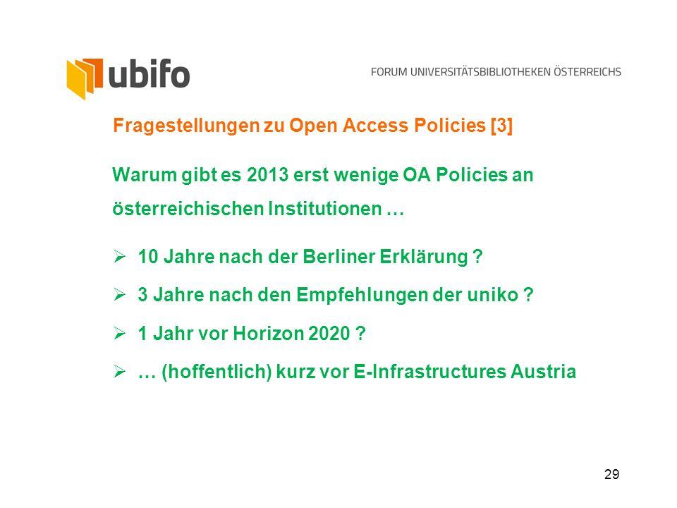 29 Fragestellungen zu Open Access Policies [3] Warum gibt es 2013 erst wenige OA Policies an österreichischen Institutionen … 10 Jahre nach der Berlin