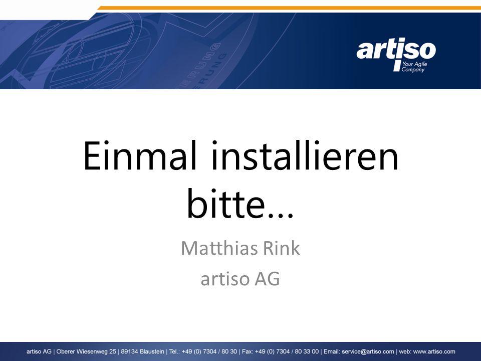 Einmal installieren bitte… Matthias Rink artiso AG