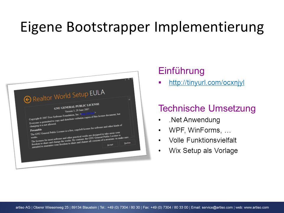 Eigene Bootstrapper Implementierung Einführung http://tinyurl.com/ocxnjyl Technische Umsetzung.Net Anwendung WPF, WinForms, … Volle Funktionsvielfalt