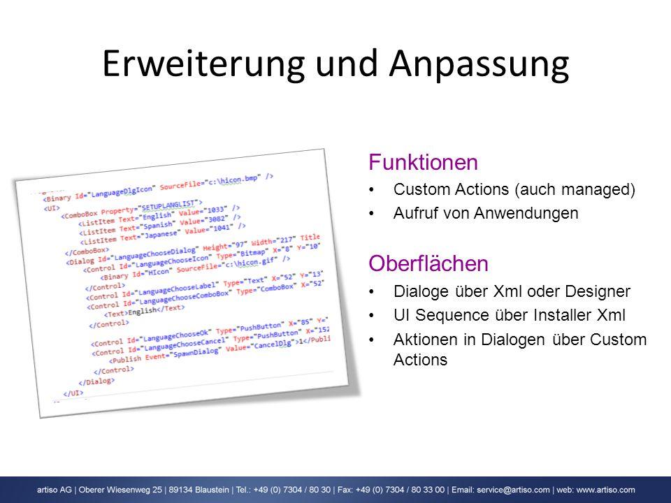 Erweiterung und Anpassung Funktionen Custom Actions (auch managed) Aufruf von Anwendungen Oberflächen Dialoge über Xml oder Designer UI Sequence über