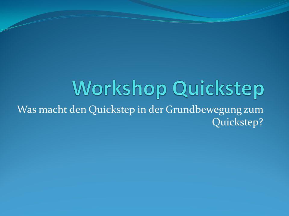 Was macht den Quickstep in der Grundbewegung zum Quickstep?