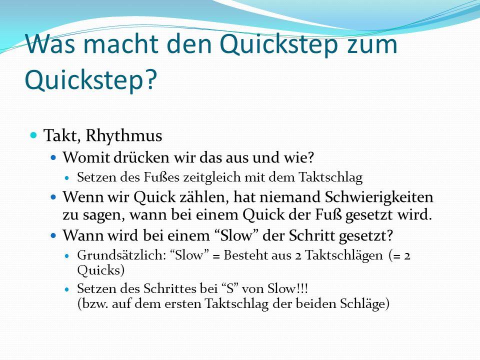Was macht den Quickstep zum Quickstep? Takt, Rhythmus Womit drücken wir das aus und wie? Setzen des Fußes zeitgleich mit dem Taktschlag Wenn wir Quick