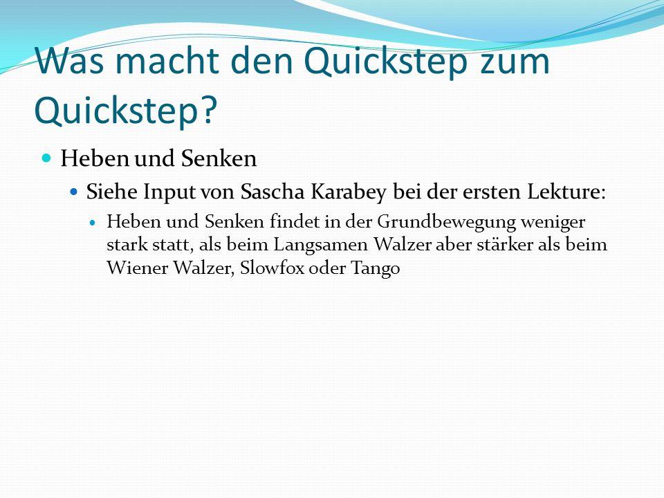Was macht den Quickstep zum Quickstep? Heben und Senken Siehe Input von Sascha Karabey bei der ersten Lekture: Heben und Senken findet in der Grundbew