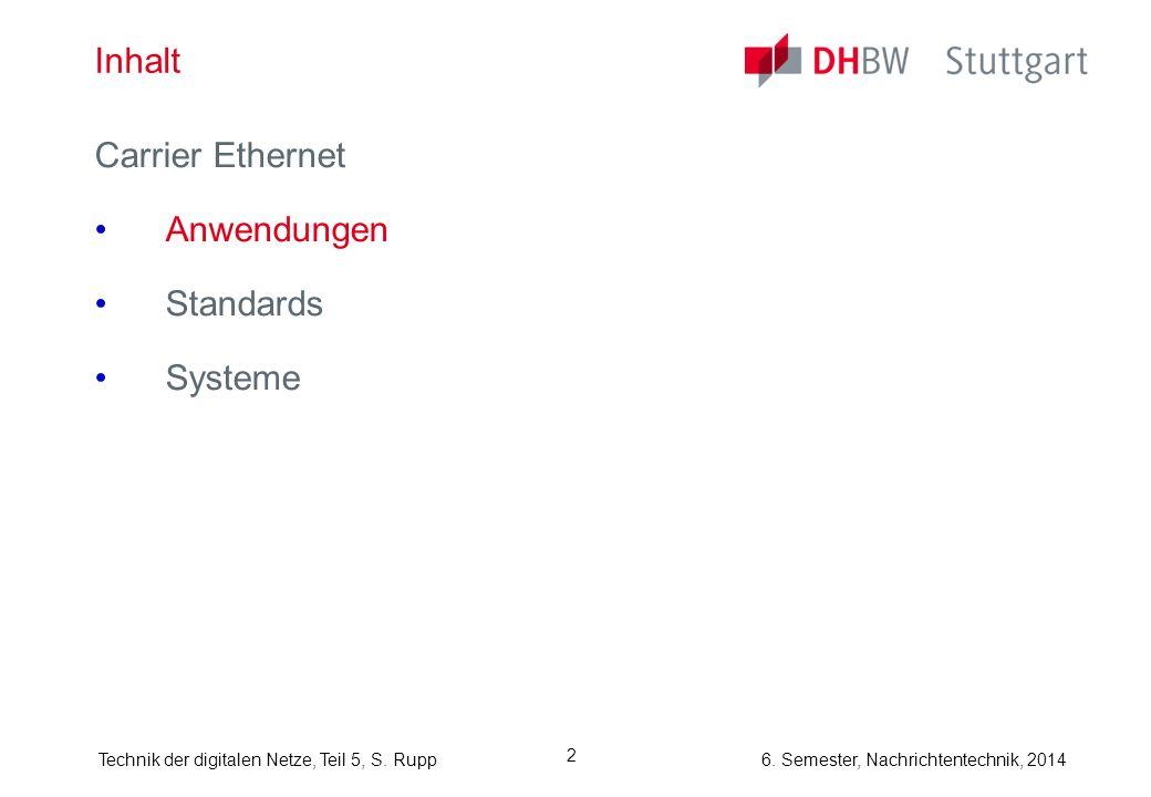 6. Semester, Nachrichtentechnik, 2014Technik der digitalen Netze, Teil 5, S. Rupp 2 Inhalt Carrier Ethernet Anwendungen Standards Systeme