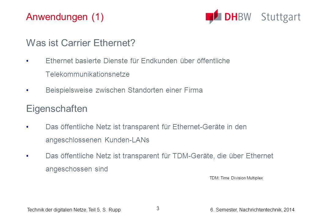 6. Semester, Nachrichtentechnik, 2014Technik der digitalen Netze, Teil 5, S. Rupp 3 Anwendungen (1) Was ist Carrier Ethernet? Ethernet basierte Dienst