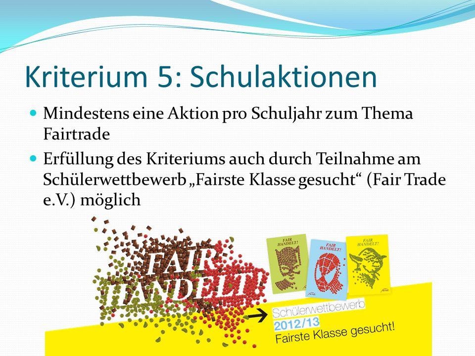 Kriterium 5: Schulaktionen Mindestens eine Aktion pro Schuljahr zum Thema Fairtrade Erfüllung des Kriteriums auch durch Teilnahme am Schülerwettbewerb