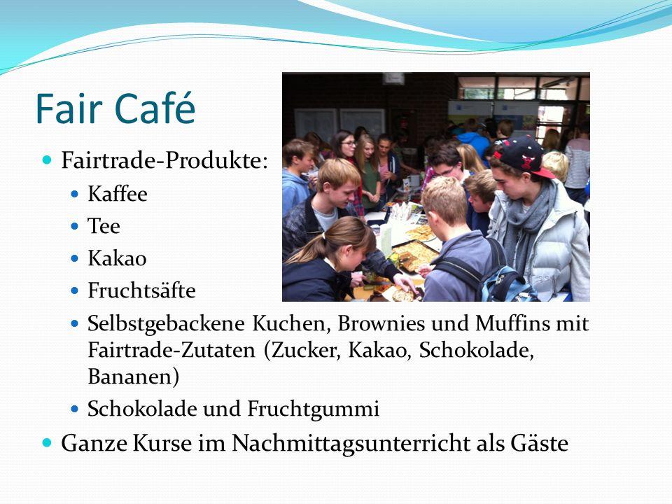 Fair Café Fairtrade-Produkte: Kaffee Tee Kakao Fruchtsäfte Selbstgebackene Kuchen, Brownies und Muffins mit Fairtrade-Zutaten (Zucker, Kakao, Schokola
