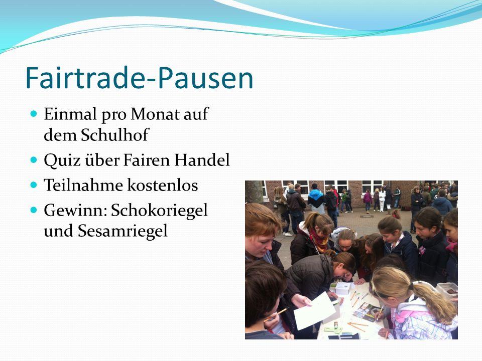 Fairtrade-Pausen Einmal pro Monat auf dem Schulhof Quiz über Fairen Handel Teilnahme kostenlos Gewinn: Schokoriegel und Sesamriegel