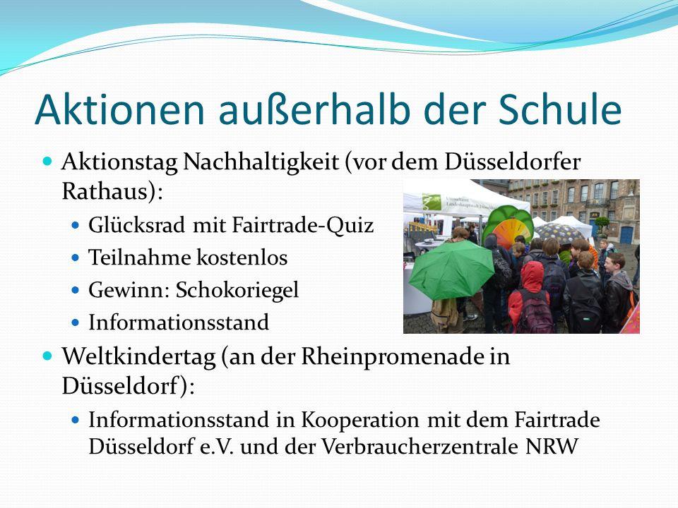 Aktionen außerhalb der Schule Aktionstag Nachhaltigkeit (vor dem Düsseldorfer Rathaus): Glücksrad mit Fairtrade-Quiz Teilnahme kostenlos Gewinn: Schok