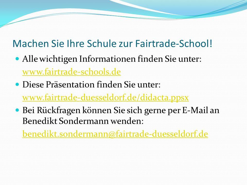 Machen Sie Ihre Schule zur Fairtrade-School! Alle wichtigen Informationen finden Sie unter: www.fairtrade-schools.de Diese Präsentation finden Sie unt