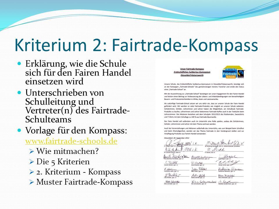 Kriterium 3: Fairtrade-Produkte Im Schulalltag, z.B.: Lehrerzimmer Kaffee Tee und Zucker Schulkiosk Schokolade (Riegel und Tafeln) Fruchtgummi Kaffee FAIR-o-mat www.fair-o-mat.de Schulkantine Bananen als Dessert Reis Schul-Caterer ansprechen