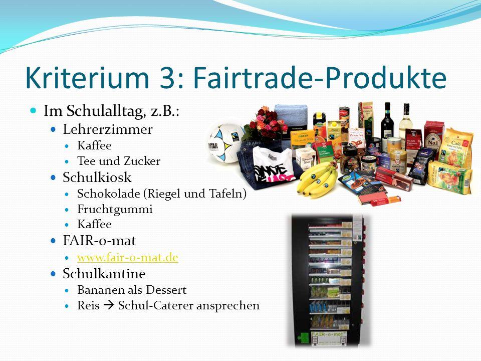 Kriterium 3: Fairtrade-Produkte Im Schulalltag, z.B.: Lehrerzimmer Kaffee Tee und Zucker Schulkiosk Schokolade (Riegel und Tafeln) Fruchtgummi Kaffee