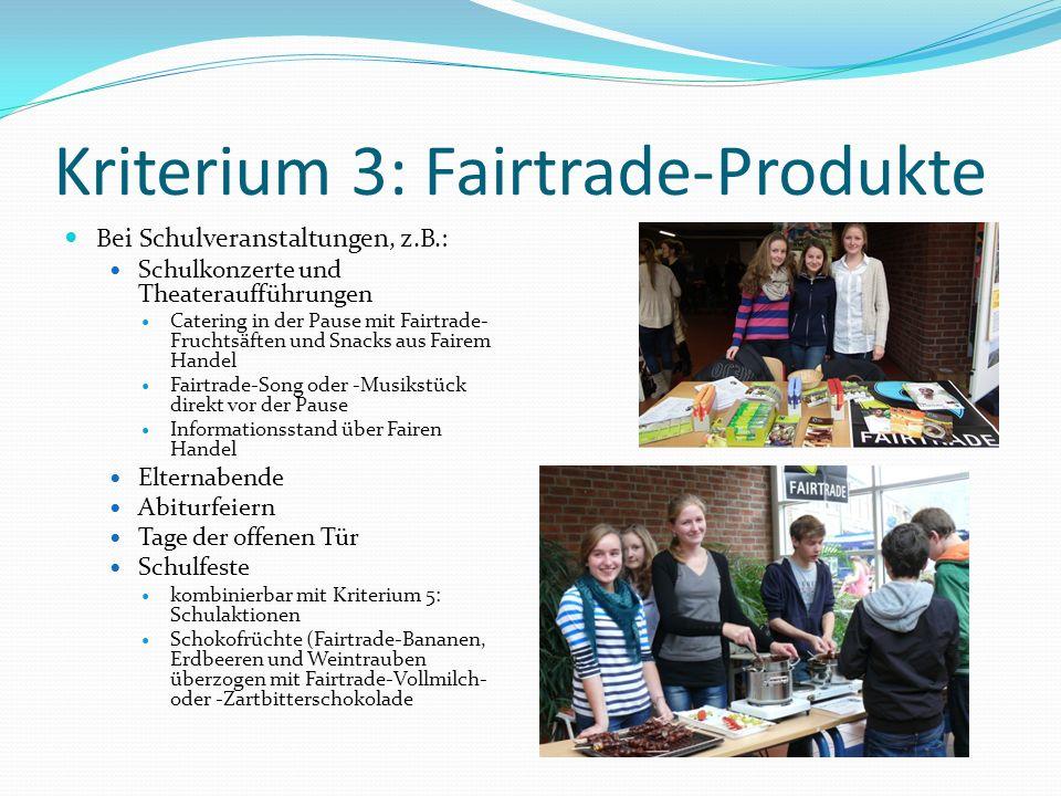 Kriterium 3: Fairtrade-Produkte Bei Schulveranstaltungen, z.B.: Schulkonzerte und Theateraufführungen Catering in der Pause mit Fairtrade- Fruchtsäfte