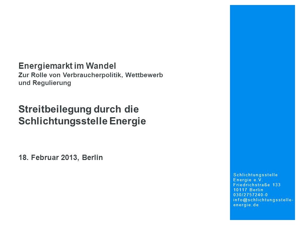 Schlichtungsstelle Energie e.V. Friedrichstraße 133 10117 Berlin 030/2757240-0 info@schlichtungsstelle- energie.de Energiemarkt im Wandel Zur Rolle vo