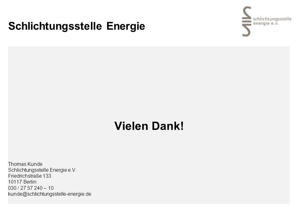 Schlichtungsstelle Energie Vielen Dank! Thomas Kunde Schlichtungsstelle Energie e.V. Friedrichstraße 133 10117 Berlin 030 / 27 57 240 – 10 kunde@schli