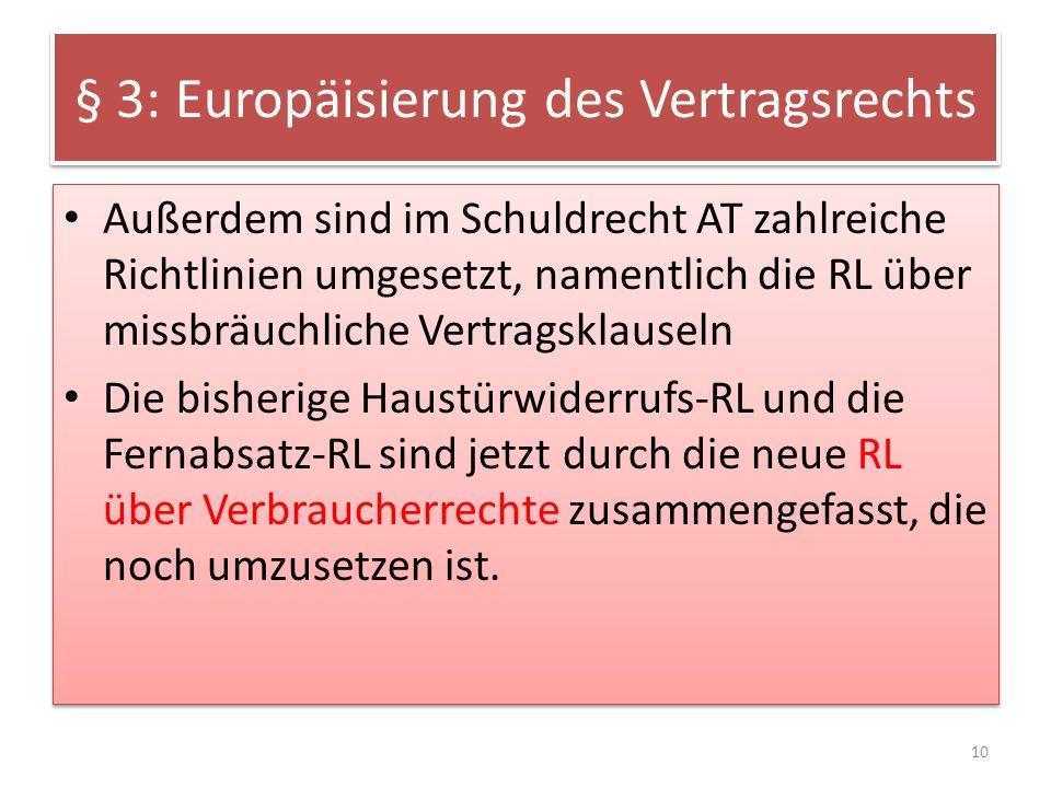 § 3: Europäisierung des Vertragsrechts Außerdem sind im Schuldrecht AT zahlreiche Richtlinien umgesetzt, namentlich die RL über missbräuchliche Vertra