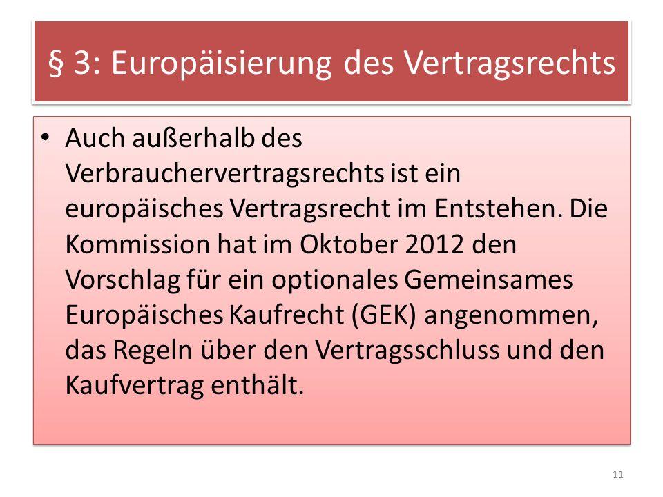 § 3: Europäisierung des Vertragsrechts Auch außerhalb des Verbrauchervertragsrechts ist ein europäisches Vertragsrecht im Entstehen. Die Kommission ha