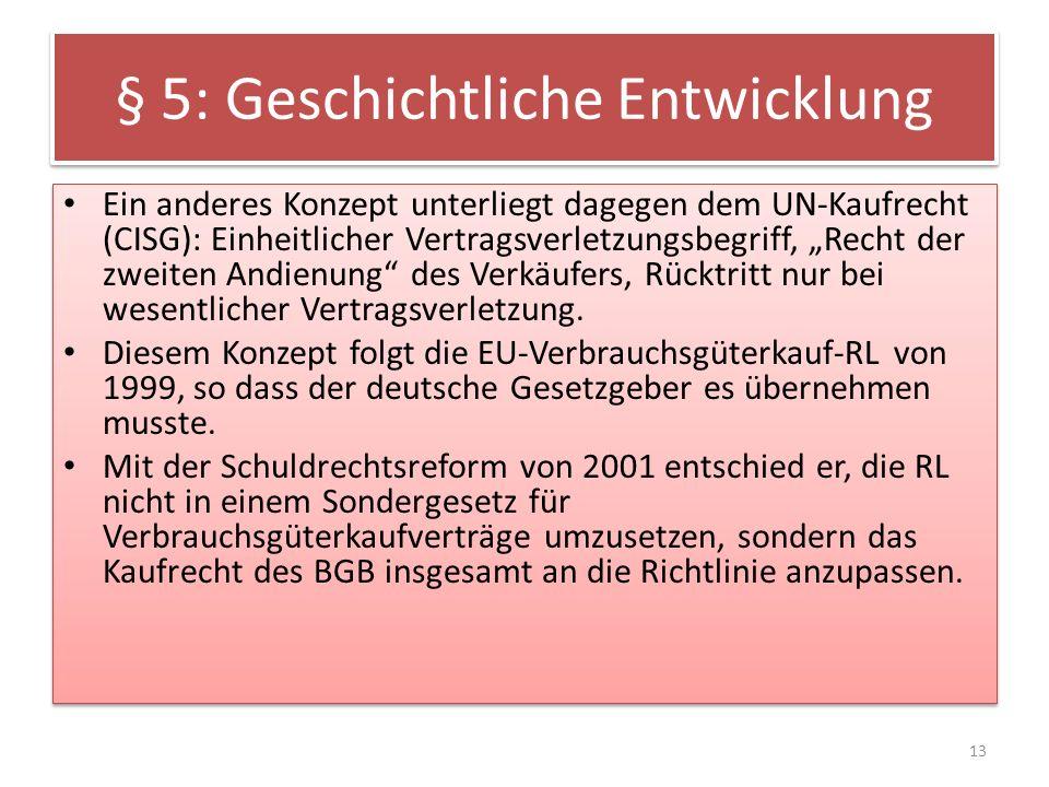 § 5: Geschichtliche Entwicklung Ein anderes Konzept unterliegt dagegen dem UN-Kaufrecht (CISG): Einheitlicher Vertragsverletzungsbegriff, Recht der zw