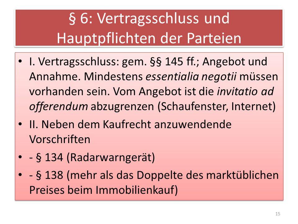 § 6: Vertragsschluss und Hauptpflichten der Parteien I. Vertragsschluss: gem. §§ 145 ff.; Angebot und Annahme. Mindestens essentialia negotii müssen v
