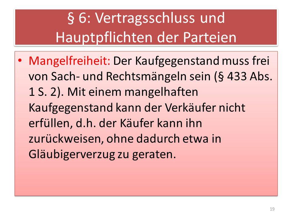 § 6: Vertragsschluss und Hauptpflichten der Parteien Mangelfreiheit: Der Kaufgegenstand muss frei von Sach- und Rechtsmängeln sein (§ 433 Abs. 1 S. 2)