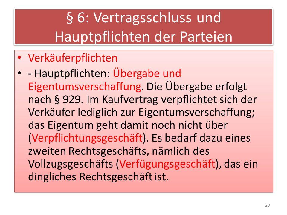 § 6: Vertragsschluss und Hauptpflichten der Parteien Verkäuferpflichten - Hauptpflichten: Übergabe und Eigentumsverschaffung. Die Übergabe erfolgt nac