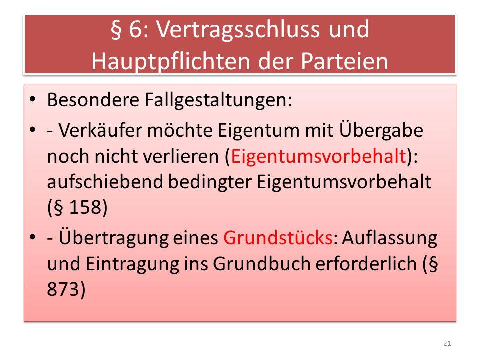 § 6: Vertragsschluss und Hauptpflichten der Parteien Besondere Fallgestaltungen: - Verkäufer möchte Eigentum mit Übergabe noch nicht verlieren (Eigent