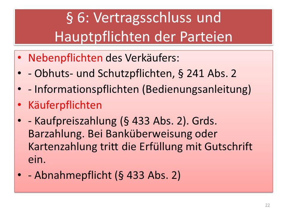 § 6: Vertragsschluss und Hauptpflichten der Parteien Nebenpflichten des Verkäufers: - Obhuts- und Schutzpflichten, § 241 Abs. 2 - Informationspflichte