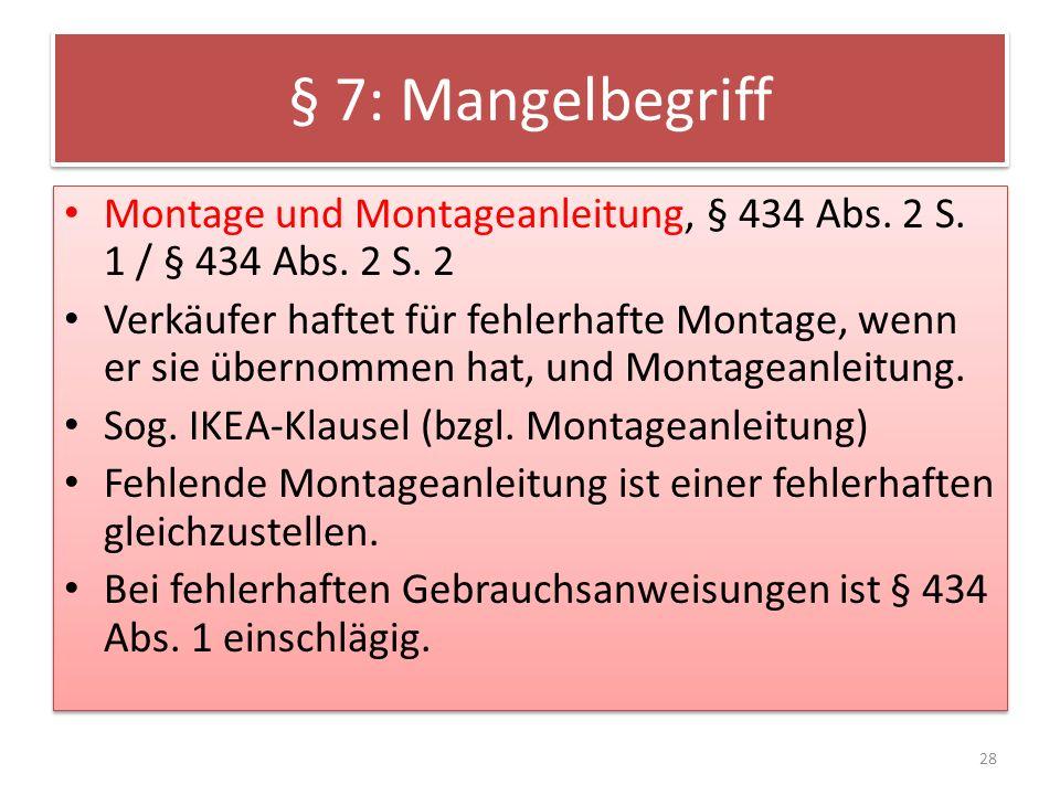 § 7: Mangelbegriff Montage und Montageanleitung, § 434 Abs. 2 S. 1 / § 434 Abs. 2 S. 2 Verkäufer haftet für fehlerhafte Montage, wenn er sie übernomme