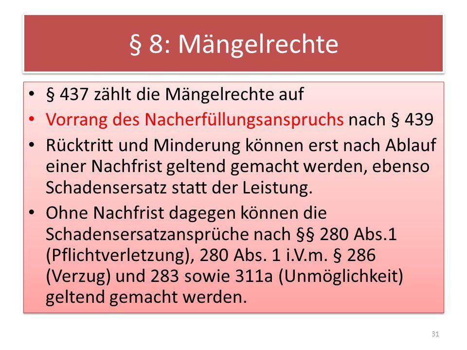§ 8: Mängelrechte § 437 zählt die Mängelrechte auf Vorrang des Nacherfüllungsanspruchs nach § 439 Rücktritt und Minderung können erst nach Ablauf eine