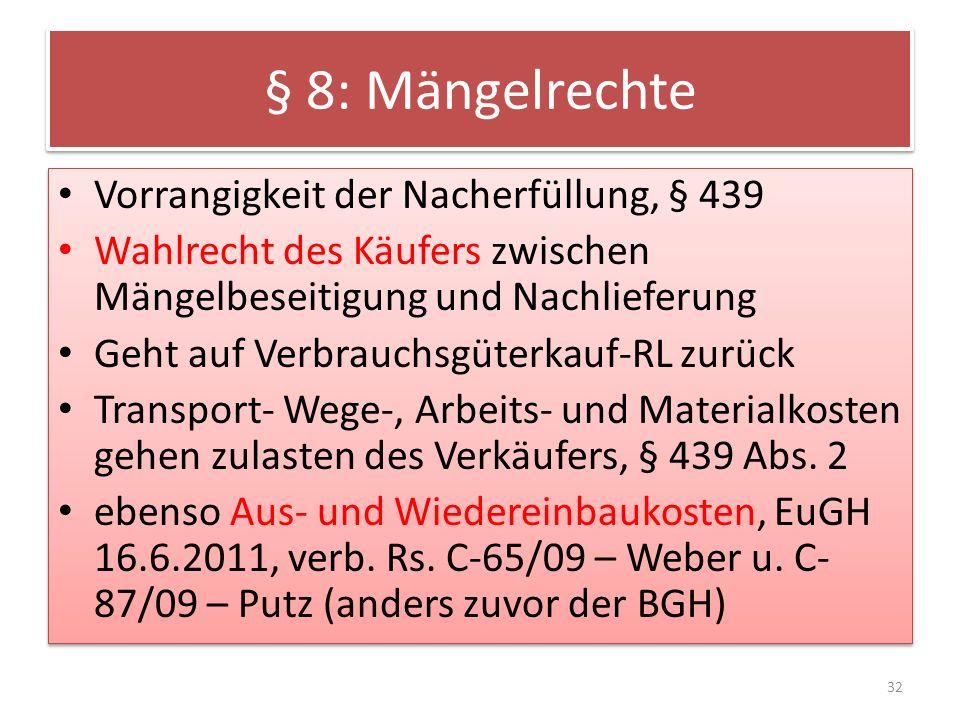 § 8: Mängelrechte Vorrangigkeit der Nacherfüllung, § 439 Wahlrecht des Käufers zwischen Mängelbeseitigung und Nachlieferung Geht auf Verbrauchsgüterka