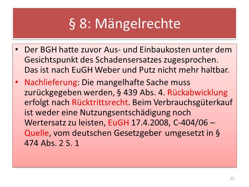 § 8: Mängelrechte Der BGH hatte zuvor Aus- und Einbaukosten unter dem Gesichtspunkt des Schadensersatzes zugesprochen. Das ist nach EuGH Weber und Put