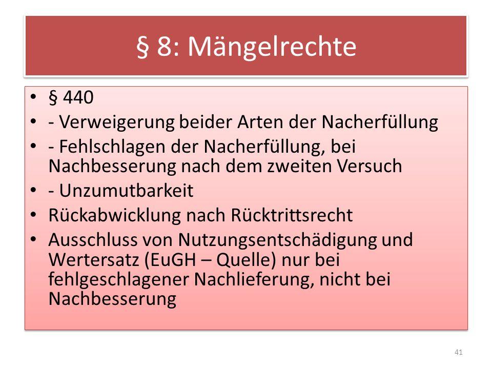 § 8: Mängelrechte § 440 - Verweigerung beider Arten der Nacherfüllung - Fehlschlagen der Nacherfüllung, bei Nachbesserung nach dem zweiten Versuch - U