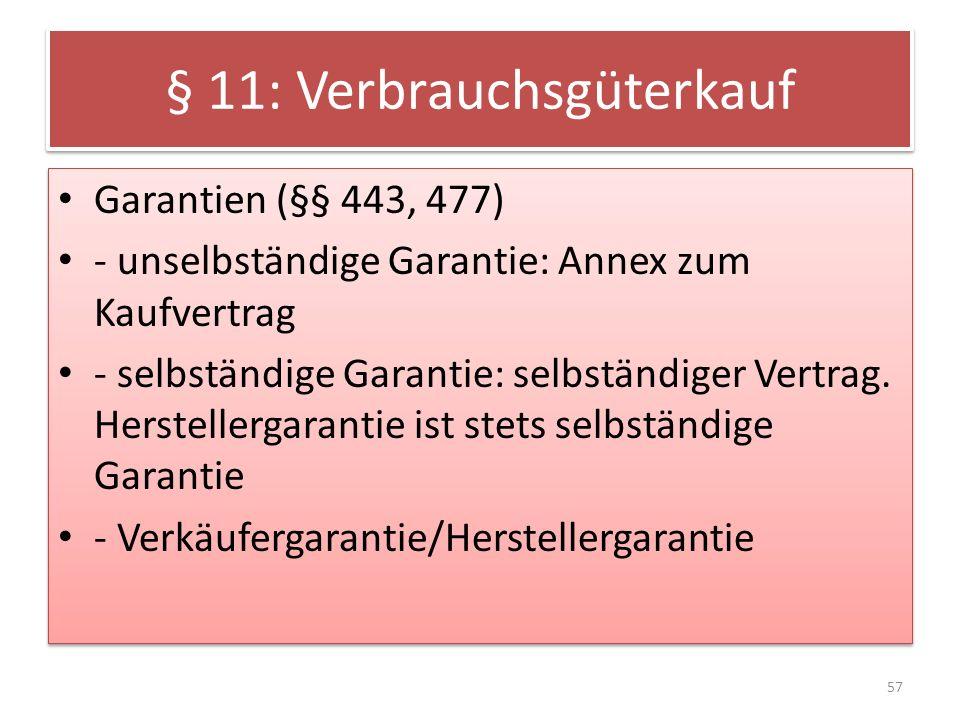 § 11: Verbrauchsgüterkauf Garantien (§§ 443, 477) - unselbständige Garantie: Annex zum Kaufvertrag - selbständige Garantie: selbständiger Vertrag. Her