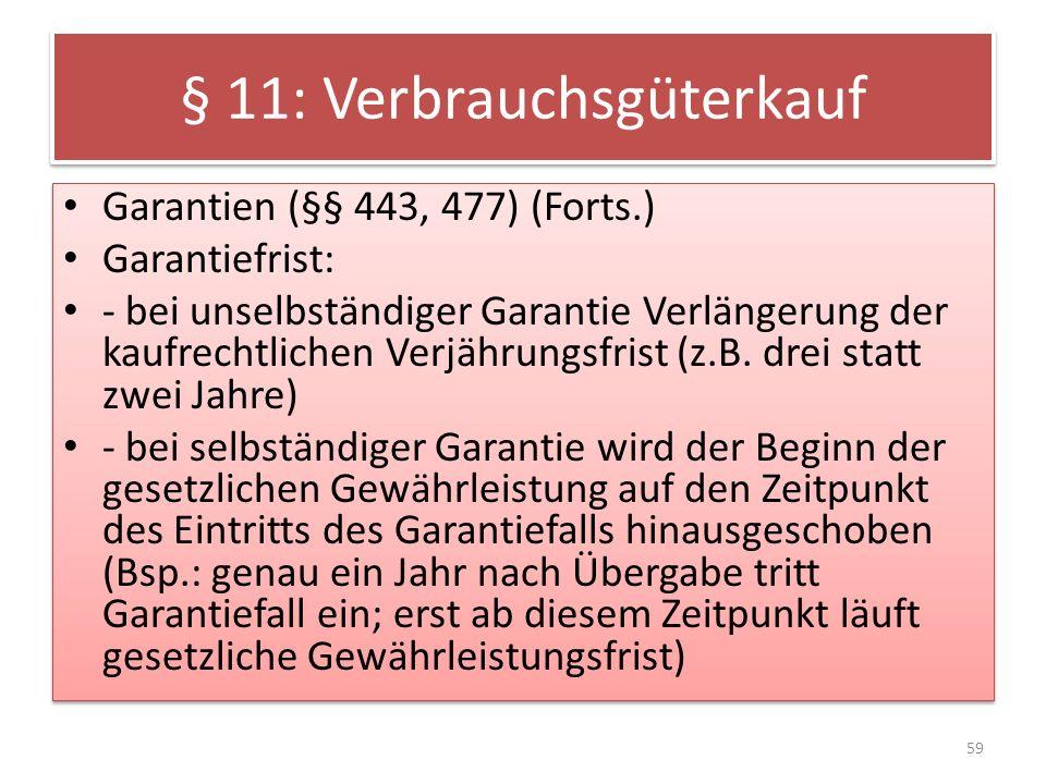 § 11: Verbrauchsgüterkauf Garantien (§§ 443, 477) (Forts.) Garantiefrist: - bei unselbständiger Garantie Verlängerung der kaufrechtlichen Verjährungsf