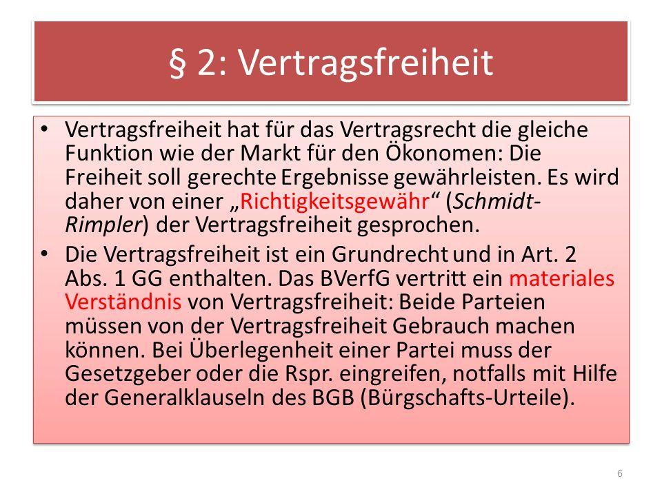 § 2: Vertragsfreiheit Vertragsfreiheit hat für das Vertragsrecht die gleiche Funktion wie der Markt für den Ökonomen: Die Freiheit soll gerechte Ergeb