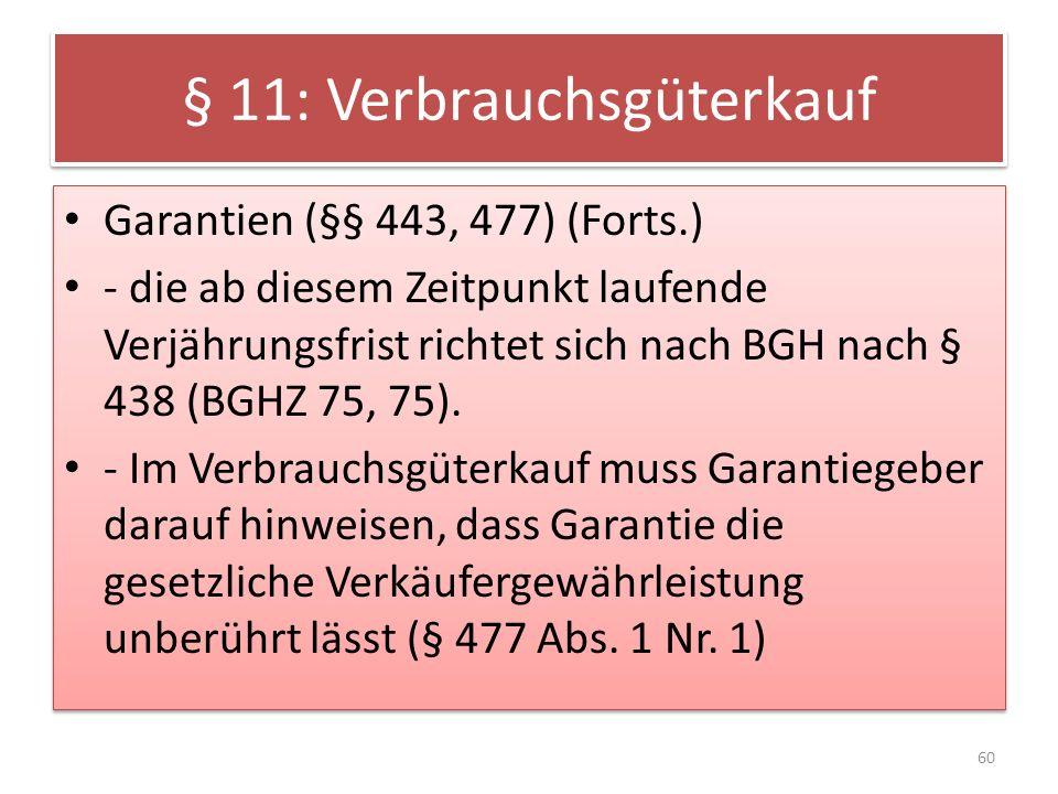 § 11: Verbrauchsgüterkauf Garantien (§§ 443, 477) (Forts.) - die ab diesem Zeitpunkt laufende Verjährungsfrist richtet sich nach BGH nach § 438 (BGHZ