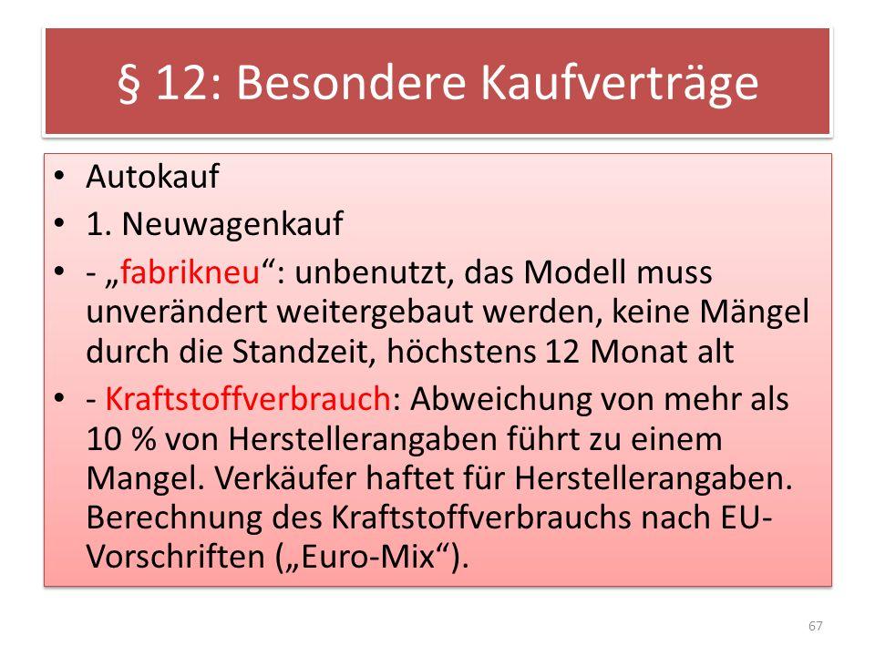 § 12: Besondere Kaufverträge Autokauf 1. Neuwagenkauf - fabrikneu: unbenutzt, das Modell muss unverändert weitergebaut werden, keine Mängel durch die