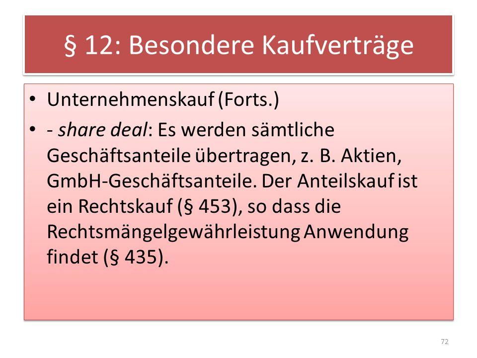 § 12: Besondere Kaufverträge Unternehmenskauf (Forts.) - share deal: Es werden sämtliche Geschäftsanteile übertragen, z. B. Aktien, GmbH-Geschäftsante
