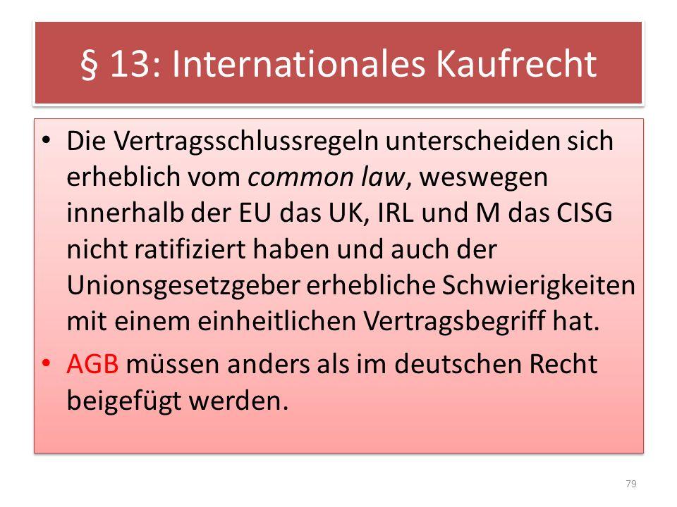§ 13: Internationales Kaufrecht Die Vertragsschlussregeln unterscheiden sich erheblich vom common law, weswegen innerhalb der EU das UK, IRL und M das