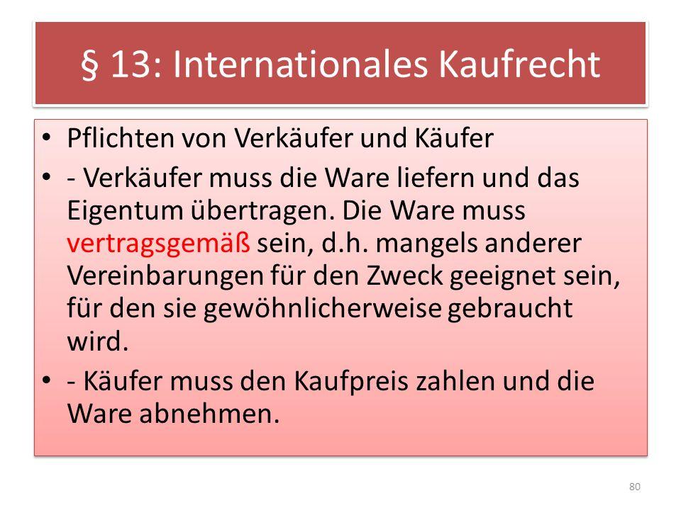§ 13: Internationales Kaufrecht Pflichten von Verkäufer und Käufer - Verkäufer muss die Ware liefern und das Eigentum übertragen. Die Ware muss vertra