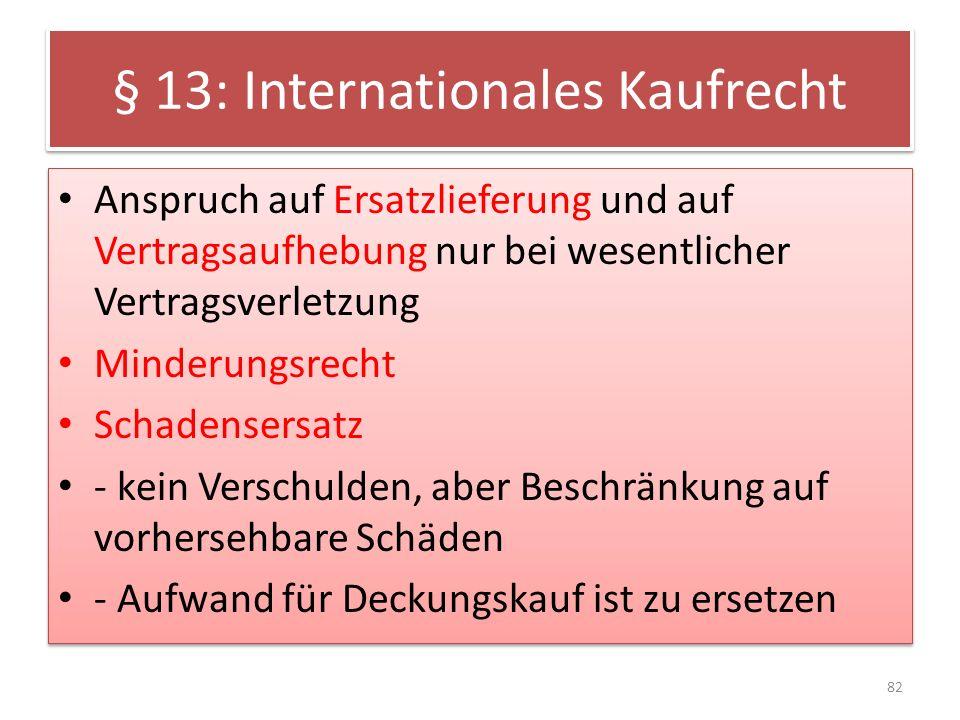 § 13: Internationales Kaufrecht Anspruch auf Ersatzlieferung und auf Vertragsaufhebung nur bei wesentlicher Vertragsverletzung Minderungsrecht Schaden
