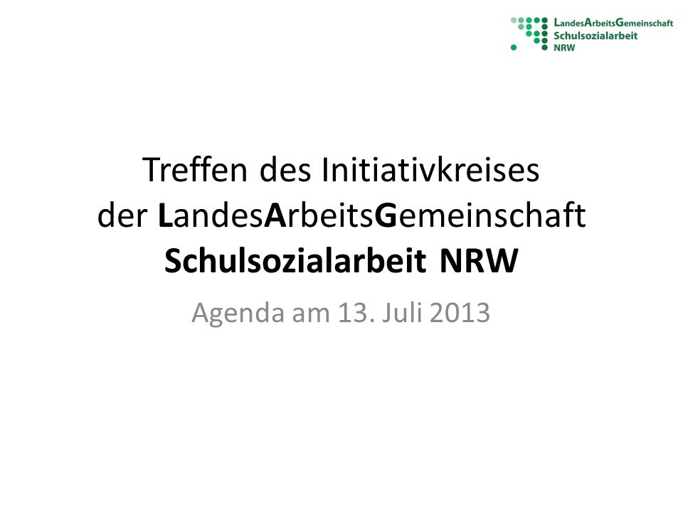 Treffen des Initiativkreises der LandesArbeitsGemeinschaft Schulsozialarbeit NRW Agenda am 13. Juli 2013