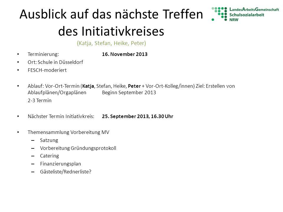 Ausblick auf das nächste Treffen des Initiativkreises (Katja, Stefan, Heike, Peter) Terminierung:16. November 2013 Ort: Schule in Düsseldorf FESCH-mod