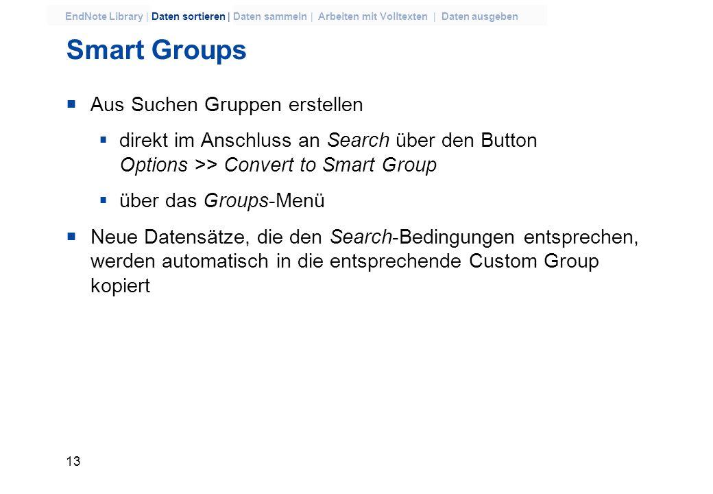 12 EndNote Library | Daten sortieren | Daten sammeln | Arbeiten mit Volltexten | Daten ausgeben Arbeiten mit Gruppen Erstellen und bearbeiten: Groups-