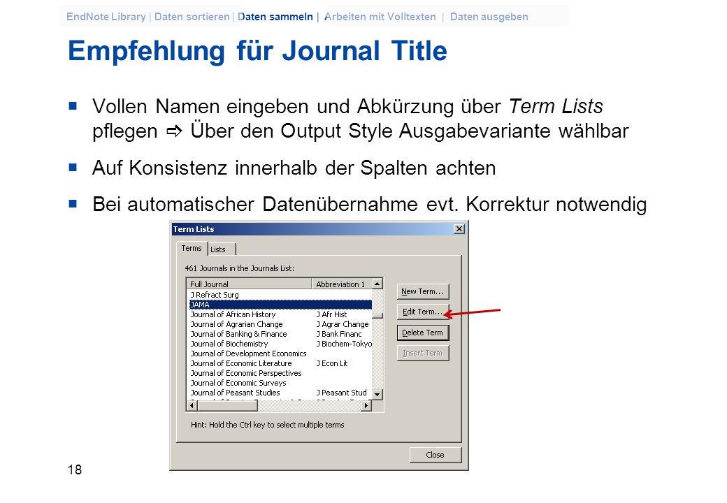 17 EndNote Library | Daten sortieren | Daten sammeln | Arbeiten mit Volltexten | Daten ausgeben Regeln für die Eingabe von Autorennamen EIN Autorennam