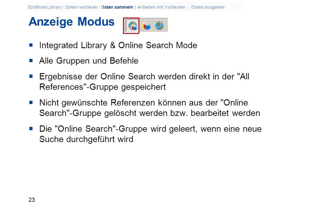 22 EndNote Library | Daten sortieren | Daten sammeln | Arbeiten mit Volltexten | Daten ausgeben Mit EndNote online suchen Menü Tools >> Online Search