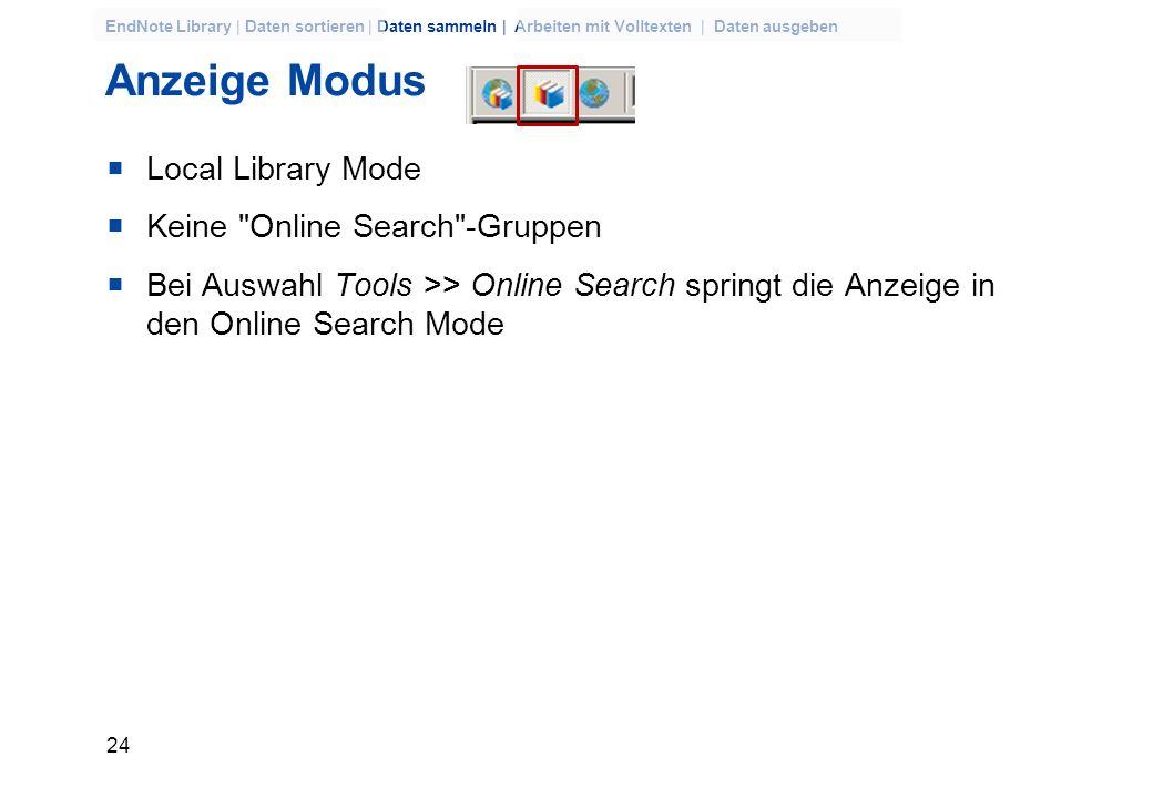 23 EndNote Library | Daten sortieren | Daten sammeln | Arbeiten mit Volltexten | Daten ausgeben Anzeige Modus Integrated Library & Online Search Mode
