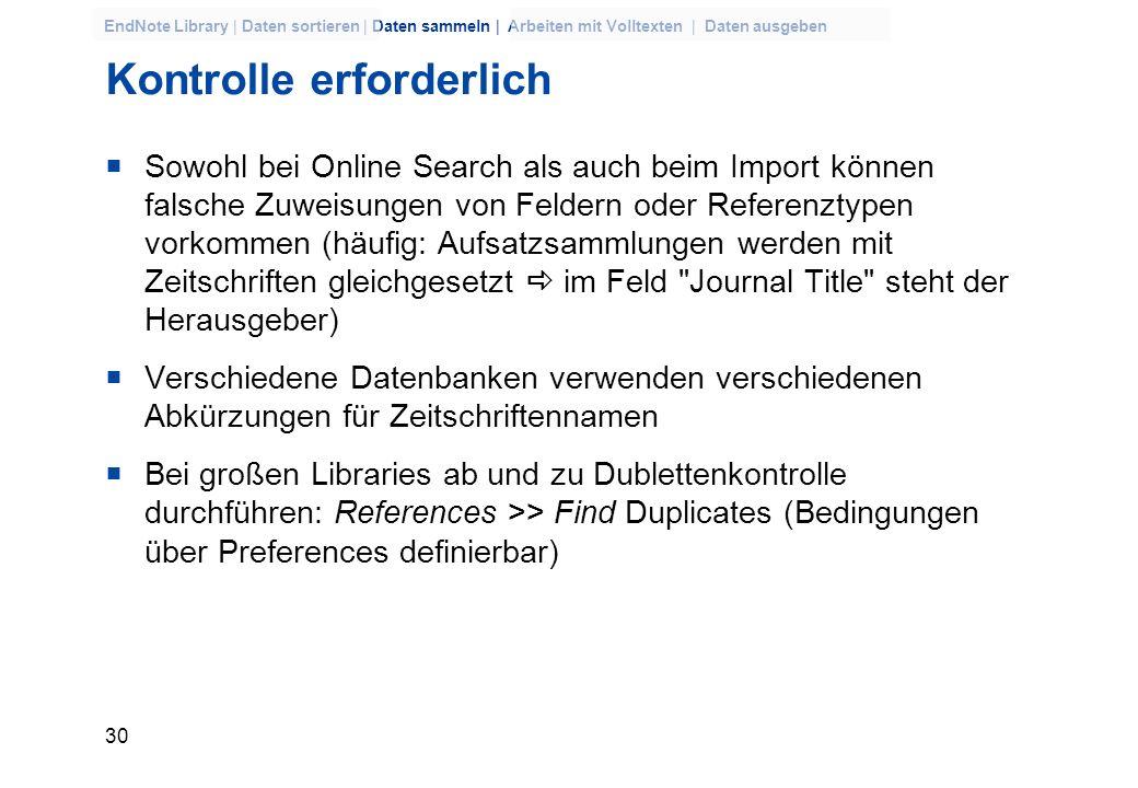 29 EndNote Library | Daten sortieren | Daten sammeln | Arbeiten mit Volltexten | Daten ausgeben Direktexport Einige Datenbanken senden Suchergebnisse
