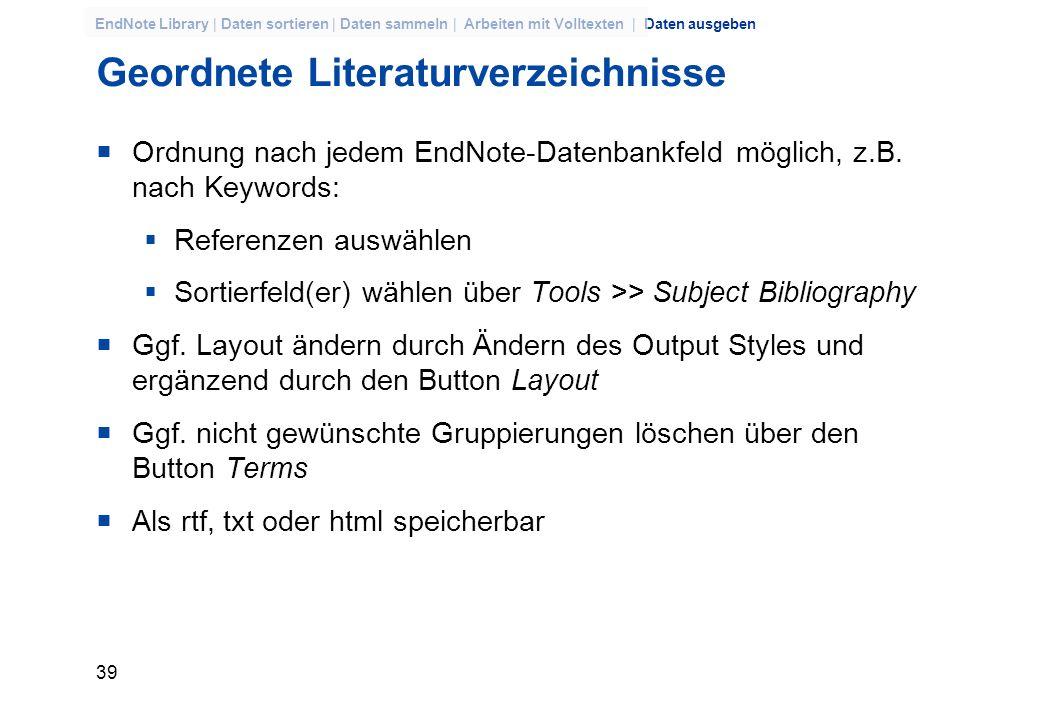 38 EndNote Library | Daten sortieren | Daten sammeln | Arbeiten mit Volltexten | Daten ausgeben Daten ausgeben Geordnete Literaturverzeichnisse CiteWh