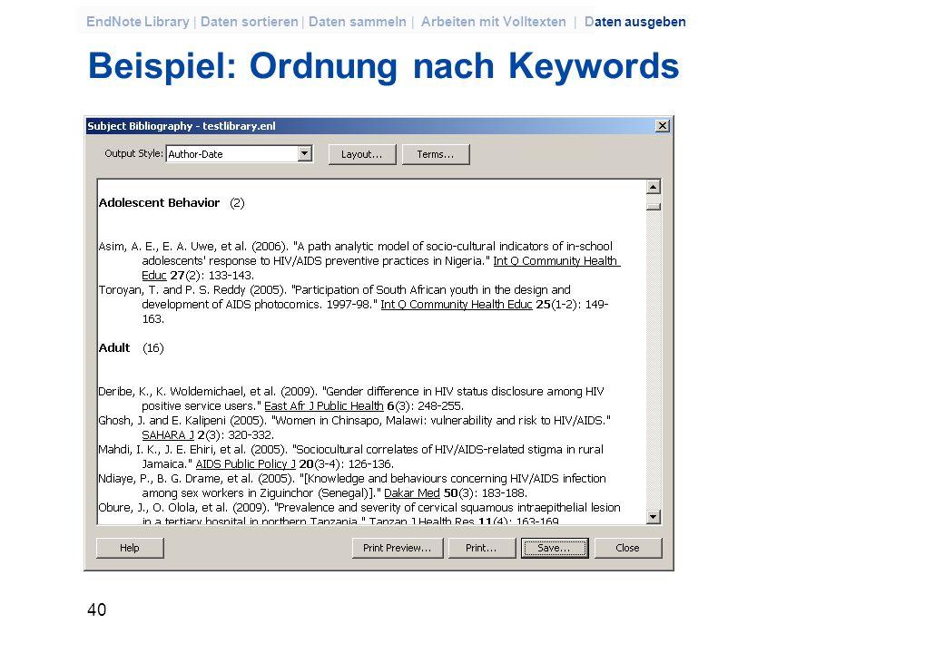 39 EndNote Library | Daten sortieren | Daten sammeln | Arbeiten mit Volltexten | Daten ausgeben Geordnete Literaturverzeichnisse Ordnung nach jedem En